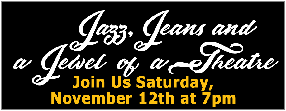 Jazz, Jeans and a Jewel of a Theatre Nov 12 7pm