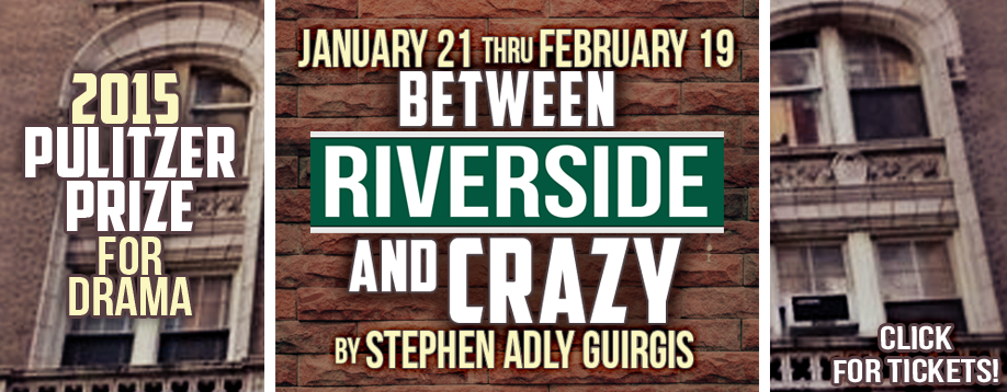 Between Riverside and Crazy by Stephen Adly Guirgis Jan 21-Feb 19, 2017