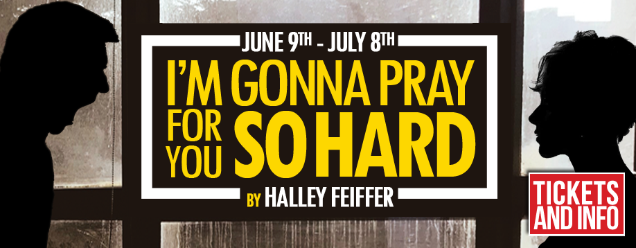 I'M GONNA PRAY FOR YOU SO HARD by Halley Feiffer at GableStage